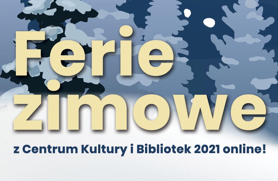 Gmina Tarnów. Ferie zimowe z Centrum Kultury i Bibliotek 2021 online!